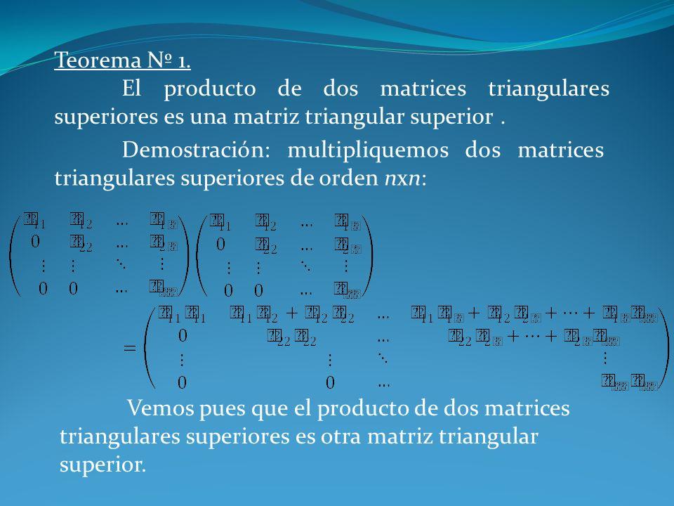 Teorema Nº 1.El producto de dos matrices triangulares superiores es una matriz triangular superior .