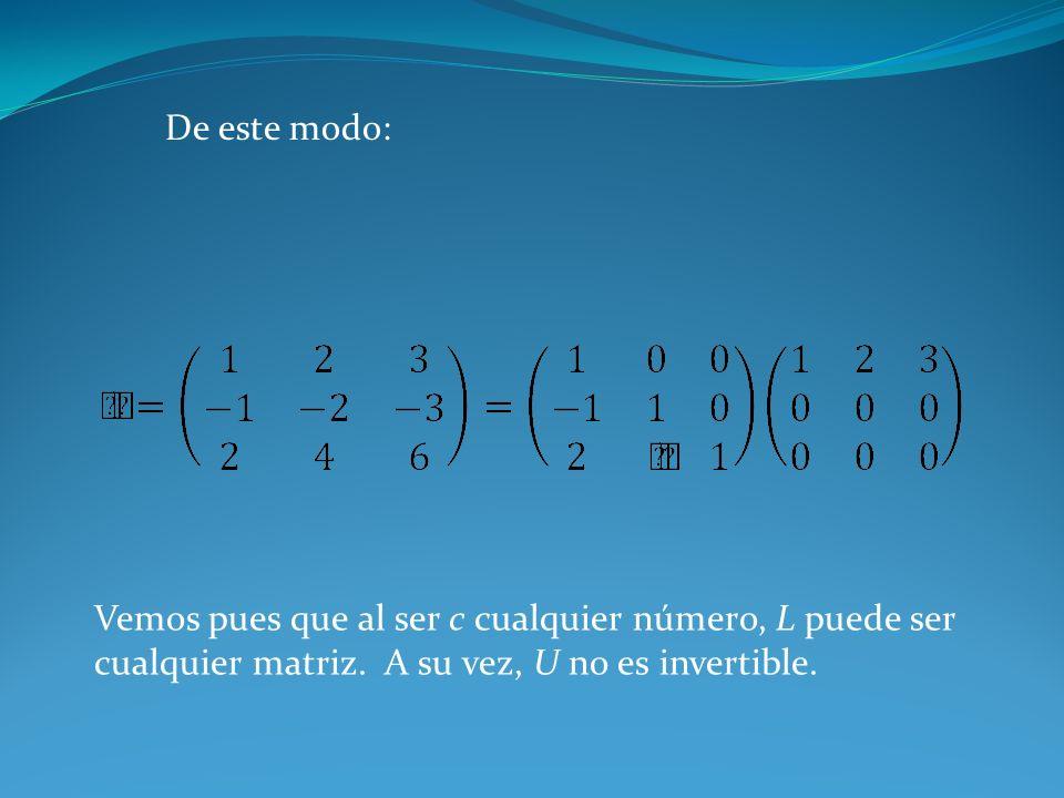 De este modo:Vemos pues que al ser c cualquier número, L puede ser cualquier matriz.