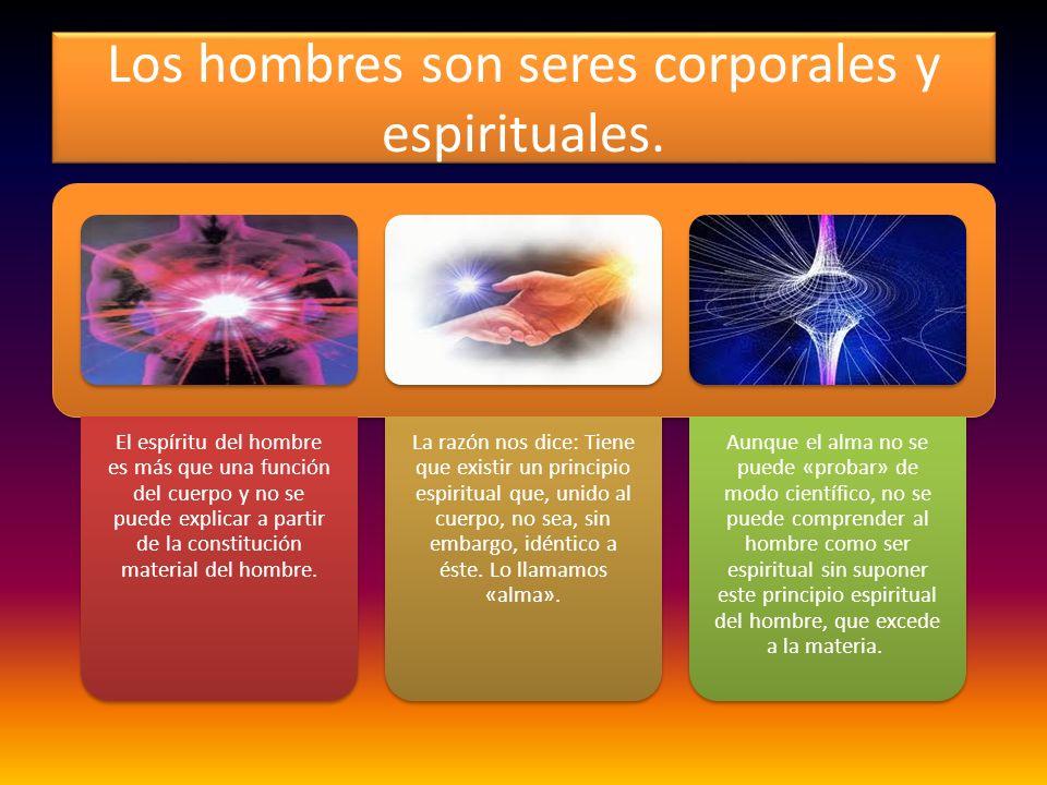 Los hombres son seres corporales y espirituales.