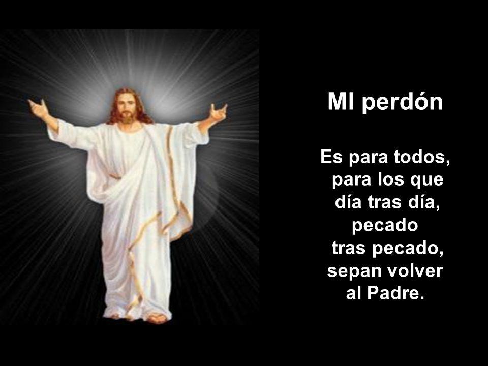 MI perdón Es para todos, para los que día tras día, pecado