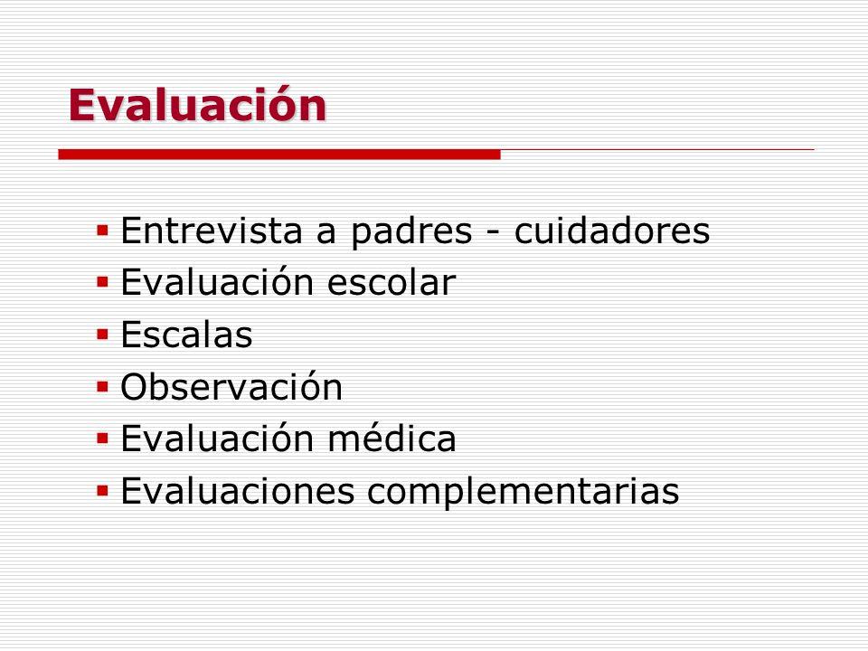 Evaluación Entrevista a padres - cuidadores Evaluación escolar Escalas