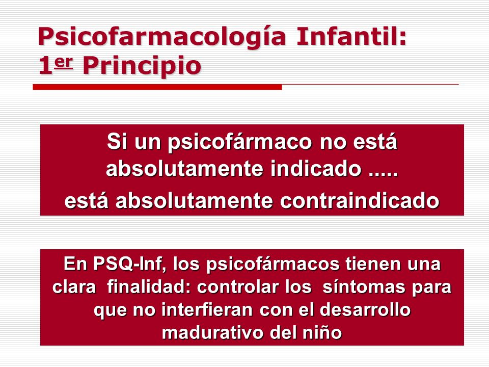 Psicofarmacología Infantil: 1er Principio