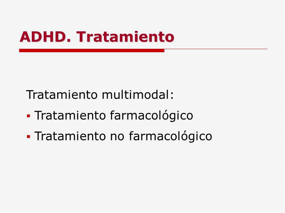 ADHD. Tratamiento Tratamiento multimodal: Tratamiento farmacológico