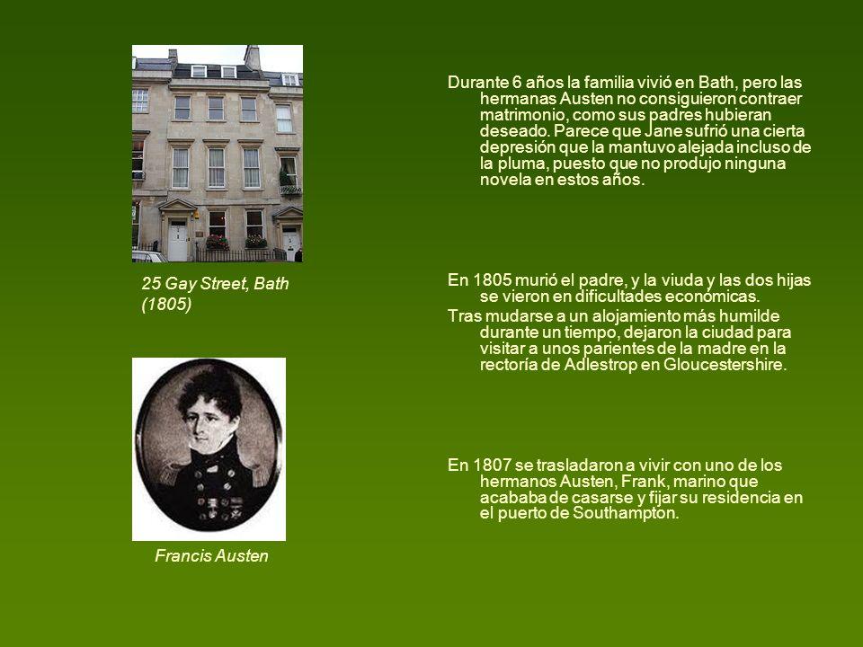 Durante 6 años la familia vivió en Bath, pero las hermanas Austen no consiguieron contraer matrimonio, como sus padres hubieran deseado. Parece que Jane sufrió una cierta depresión que la mantuvo alejada incluso de la pluma, puesto que no produjo ninguna novela en estos años.