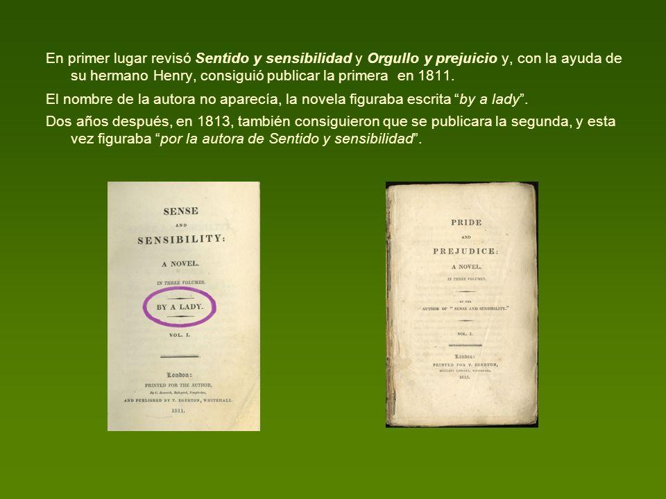 En primer lugar revisó Sentido y sensibilidad y Orgullo y prejuicio y, con la ayuda de su hermano Henry, consiguió publicar la primera en 1811.