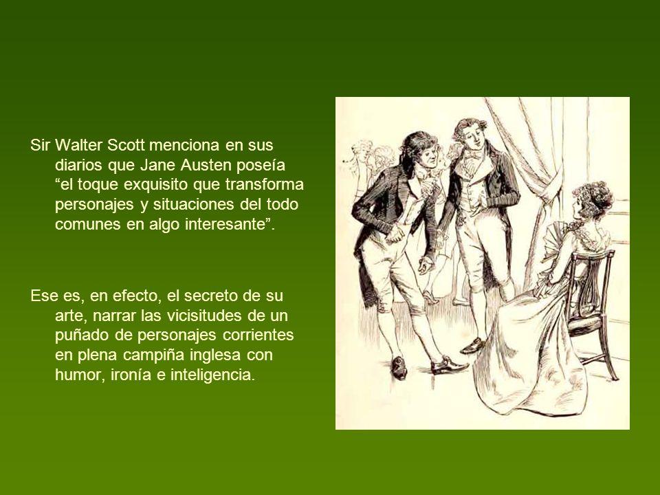 Sir Walter Scott menciona en sus diarios que Jane Austen poseía el toque exquisito que transforma personajes y situaciones del todo comunes en algo interesante .