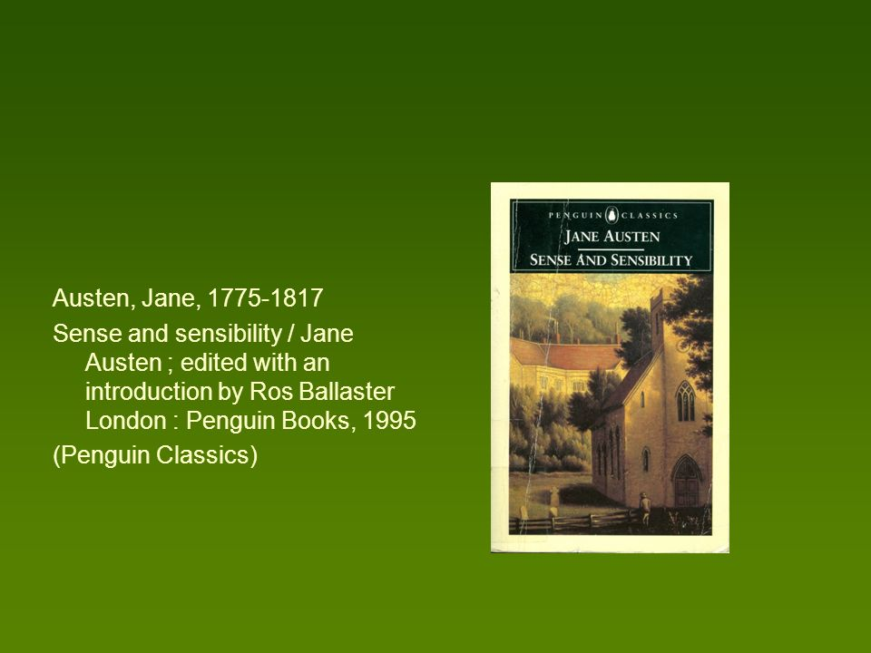 Austen, Jane, 1775-1817 Sense and sensibility / Jane Austen ; edited with an introduction by Ros Ballaster London : Penguin Books, 1995.