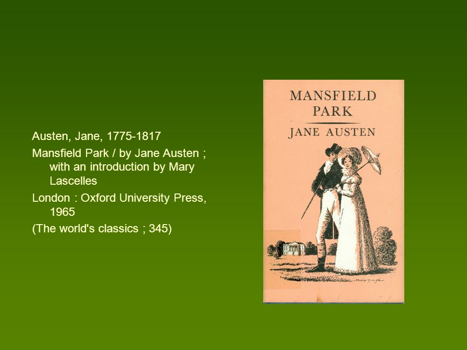 Austen, Jane, 1775-1817 Mansfield Park / by Jane Austen ; with an introduction by Mary Lascelles. London : Oxford University Press, 1965.