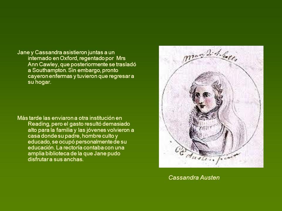 Jane y Cassandra asistieron juntas a un internado en Oxford, regentado por Mrs Ann Cawley, que posteriormente se trasladó a Southampton. Sin embargo, pronto cayeron enfermas y tuvieron que regresar a su hogar.