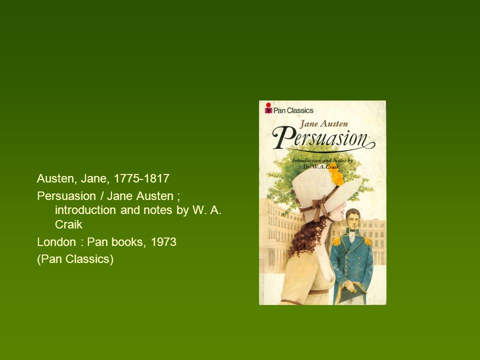 Austen, Jane, 1775-1817 Persuasion / Jane Austen ; introduction and notes by W. A. Craik. London : Pan books, 1973.