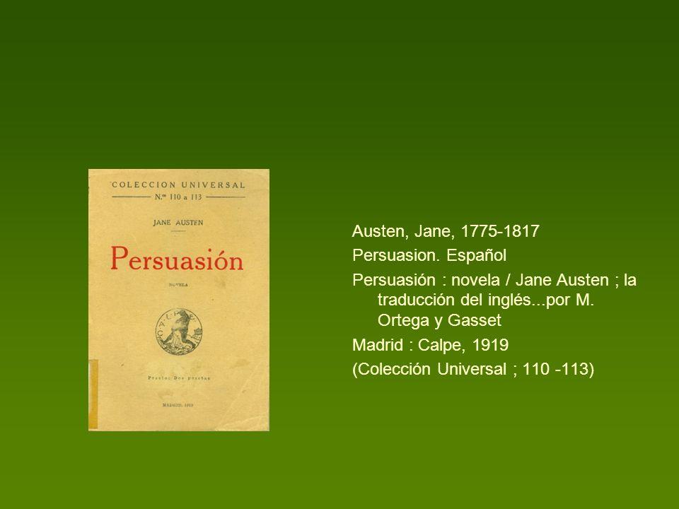 Austen, Jane, 1775-1817 Persuasion. Español. Persuasión : novela / Jane Austen ; la traducción del inglés...por M. Ortega y Gasset.