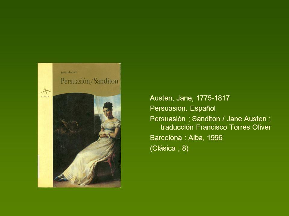 Austen, Jane, 1775-1817 Persuasion. Español. Persuasión ; Sanditon / Jane Austen ; traducción Francisco Torres Oliver.