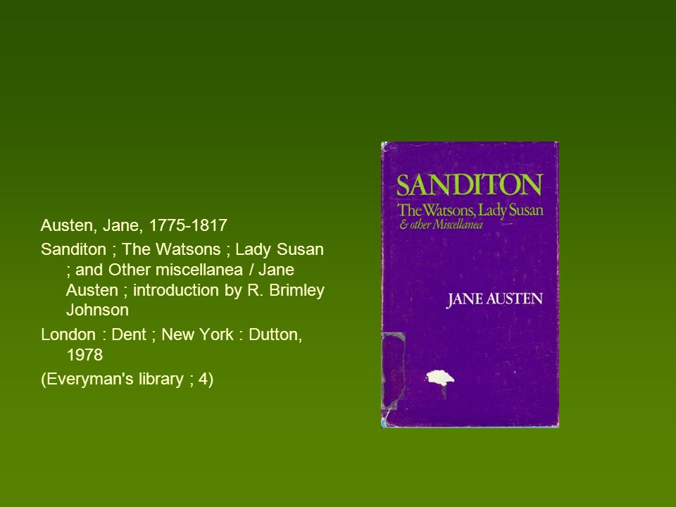 Austen, Jane, 1775-1817 Sanditon ; The Watsons ; Lady Susan ; and Other miscellanea / Jane Austen ; introduction by R. Brimley Johnson.