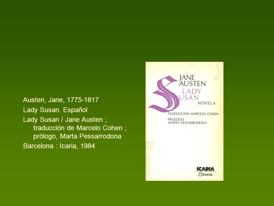 Austen, Jane, 1775-1817 Lady Susan. Español. Lady Susan / Jane Austen ; traducción de Marcelo Cohen ; prólogo, Marta Pessarrodona.