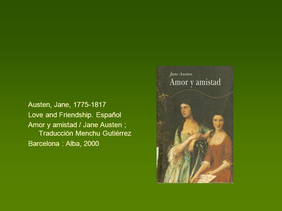 Austen, Jane, 1775-1817 Love and Friendship. Español. Amor y amistad / Jane Austen ; Traducción Menchu Gutiérrez.