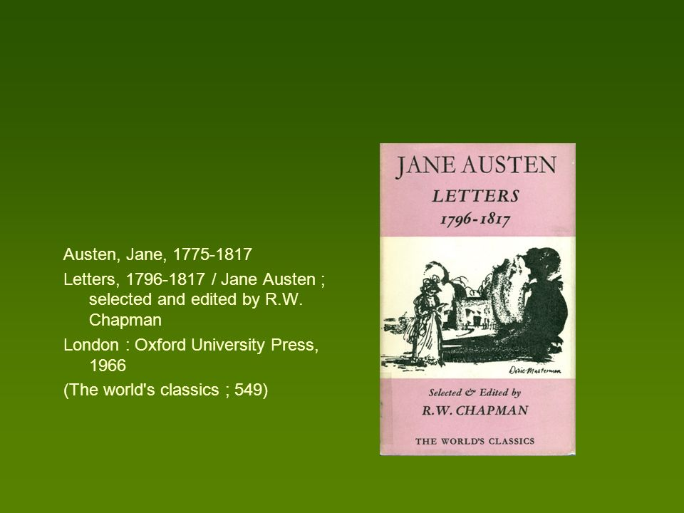 Austen, Jane, 1775-1817 Letters, 1796-1817 / Jane Austen ; selected and edited by R.W. Chapman. London : Oxford University Press, 1966.