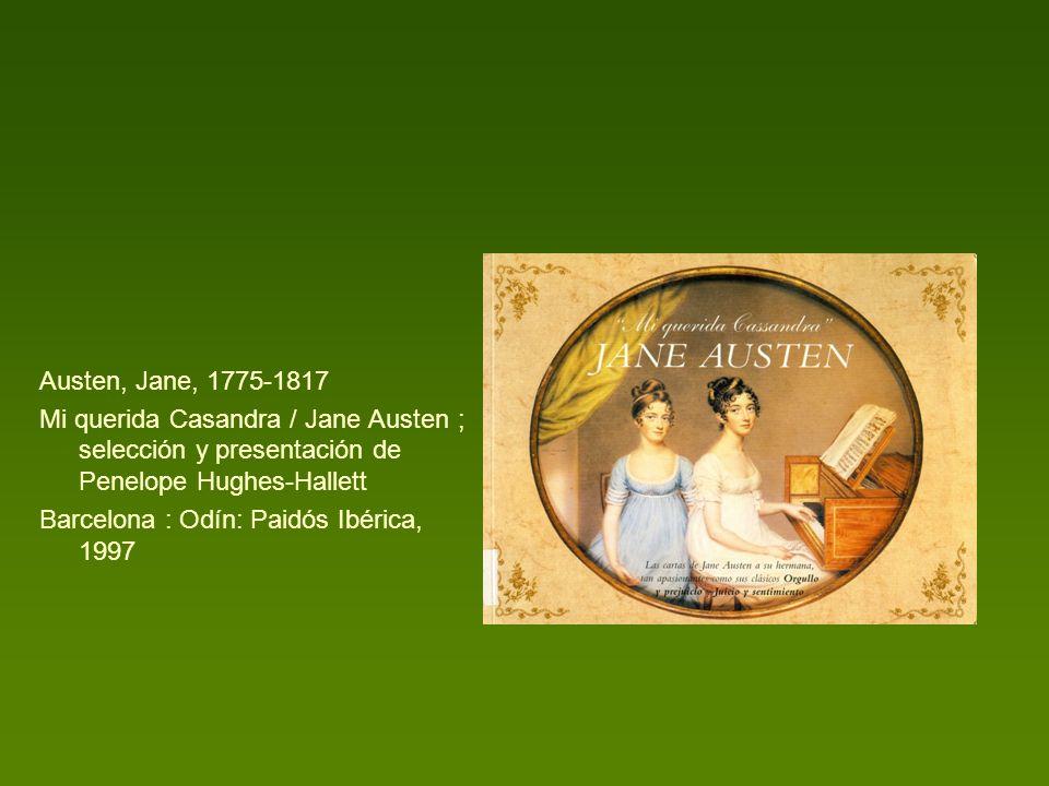 Austen, Jane, 1775-1817 Mi querida Casandra / Jane Austen ; selección y presentación de Penelope Hughes-Hallett.