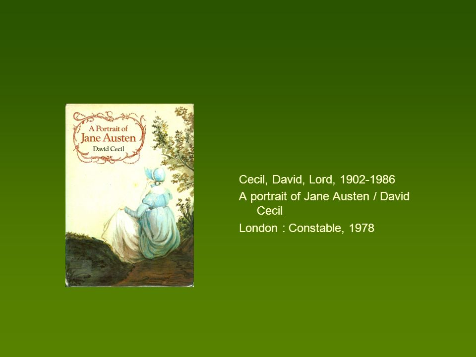 Cecil, David, Lord, 1902-1986 A portrait of Jane Austen / David Cecil London : Constable, 1978