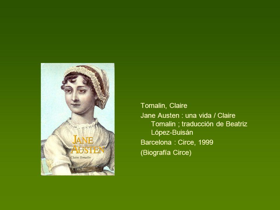 Tomalin, Claire Jane Austen : una vida / Claire Tomalin ; traducción de Beatriz López-Buisán. Barcelona : Circe, 1999.