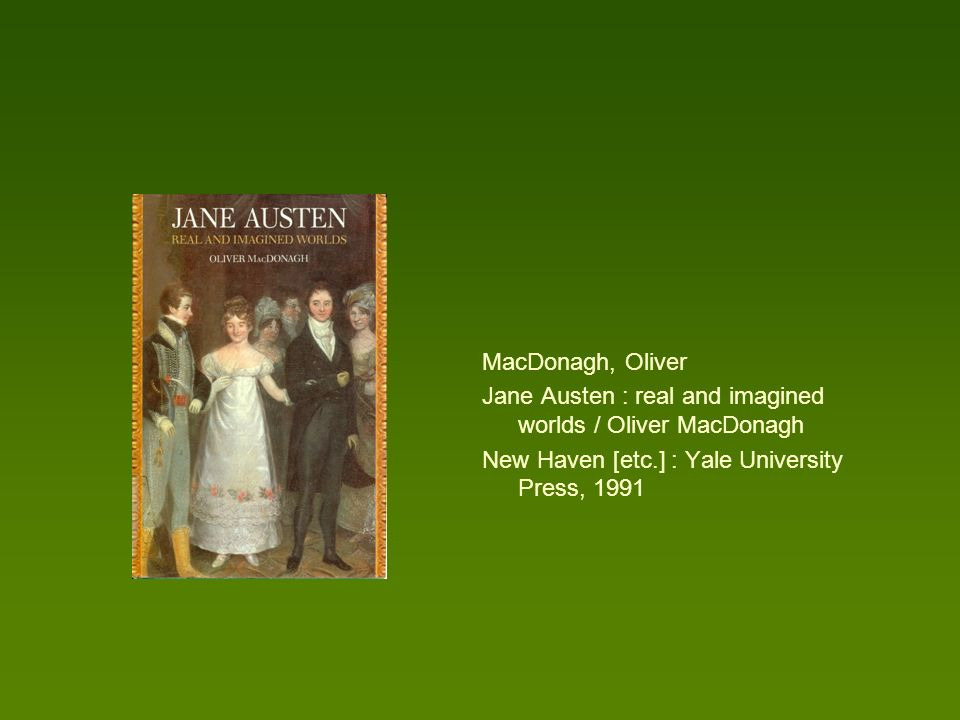 MacDonagh, Oliver Jane Austen : real and imagined worlds / Oliver MacDonagh.