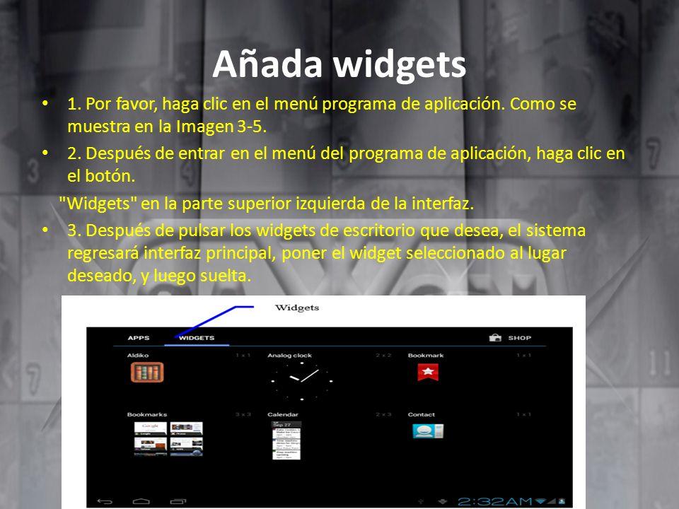 Añada widgets 1. Por favor, haga clic en el menú programa de aplicación. Como se muestra en la Imagen 3-5.