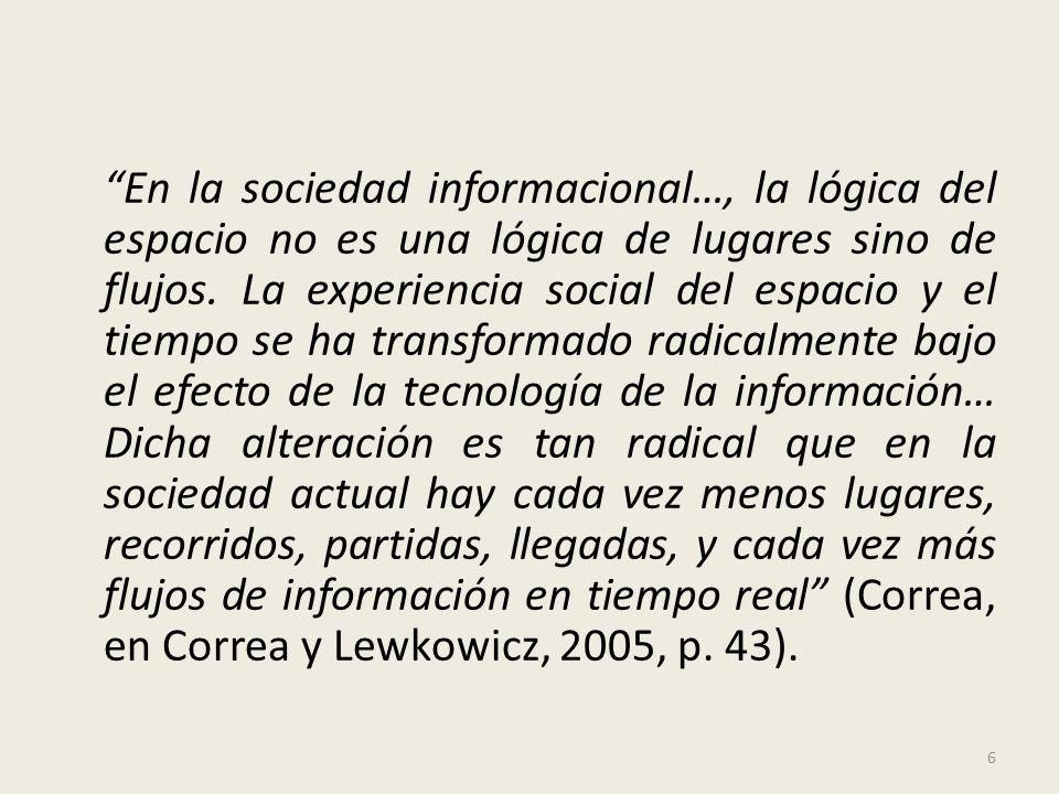 En la sociedad informacional…, la lógica del espacio no es una lógica de lugares sino de flujos.