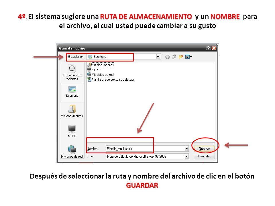 4º. El sistema sugiere una RUTA DE ALMACENAMIENTO y un NOMBRE para el archivo, el cual usted puede cambiar a su gusto