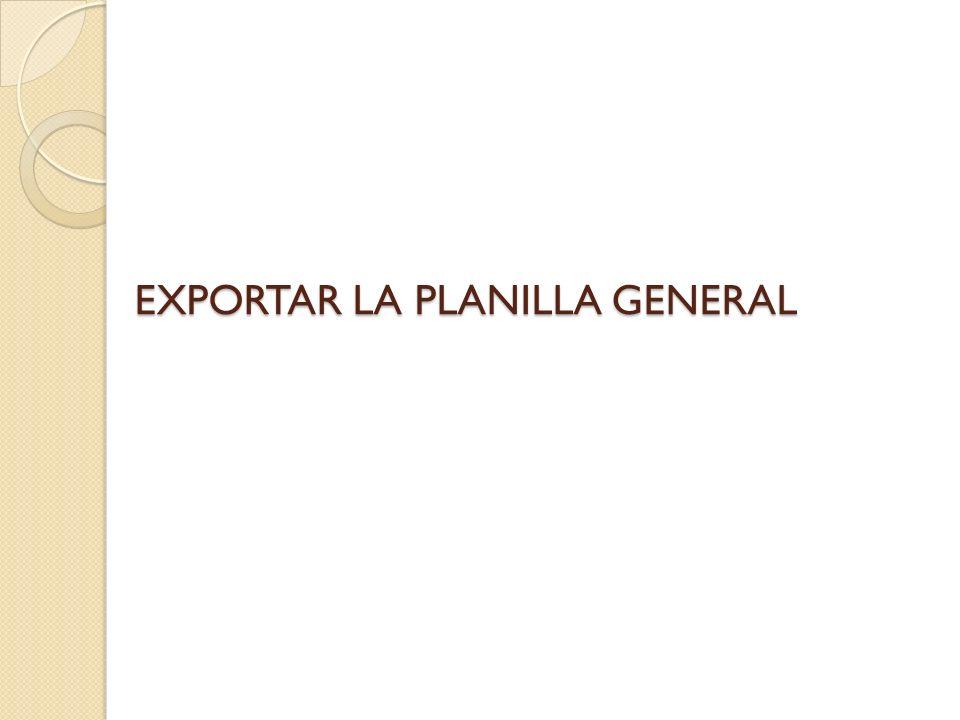 EXPORTAR LA PLANILLA GENERAL