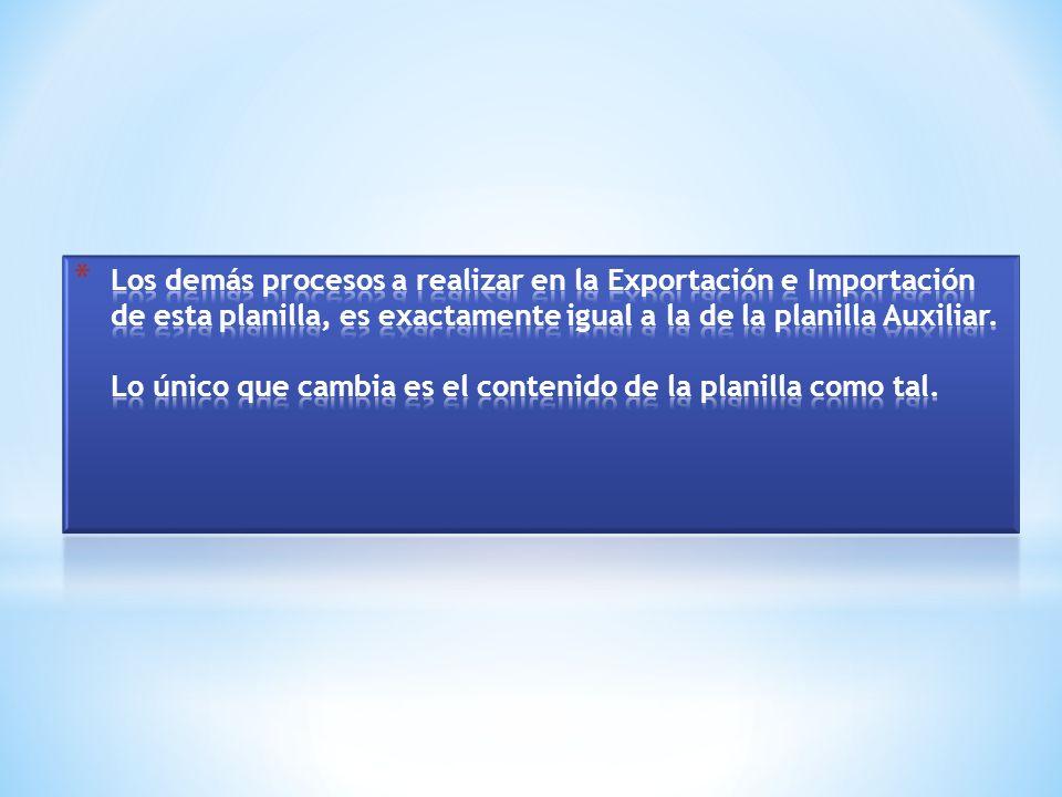 Los demás procesos a realizar en la Exportación e Importación de esta planilla, es exactamente igual a la de la planilla Auxiliar.