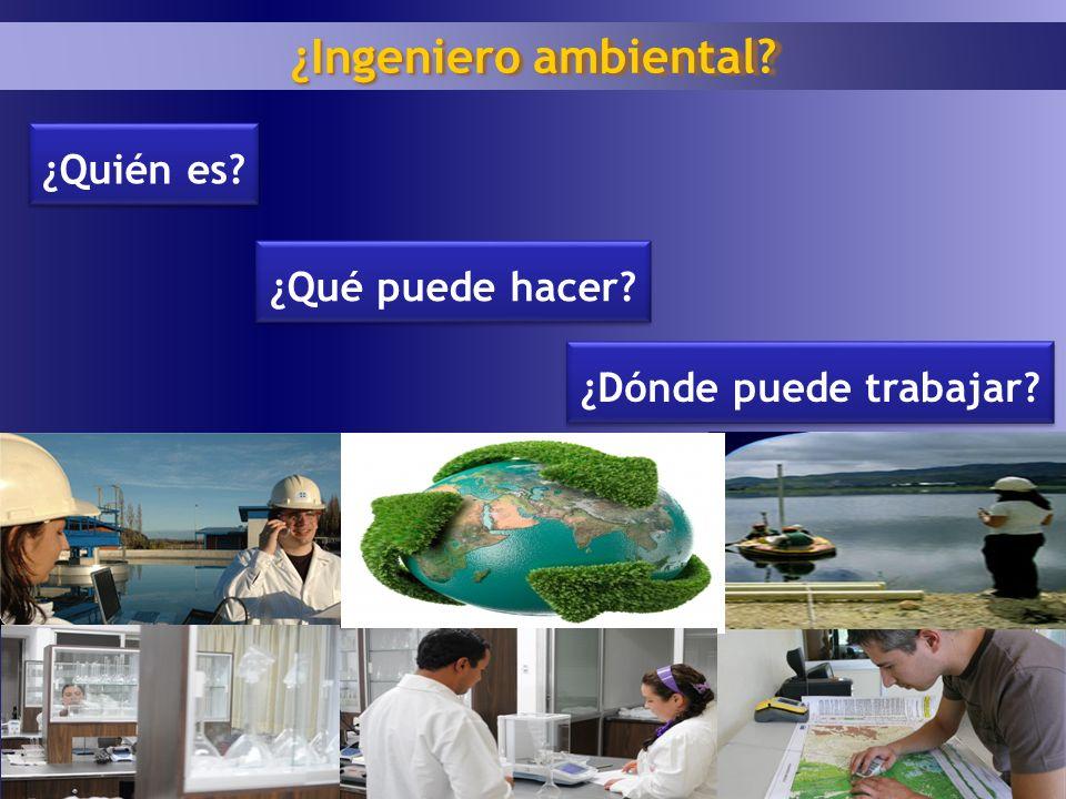 ¿Ingeniero ambiental ¿Quién es ¿Qué puede hacer