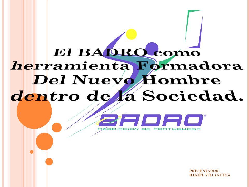 El BADRO como herramienta Formadora Del Nuevo Hombre dentro de la Sociedad.