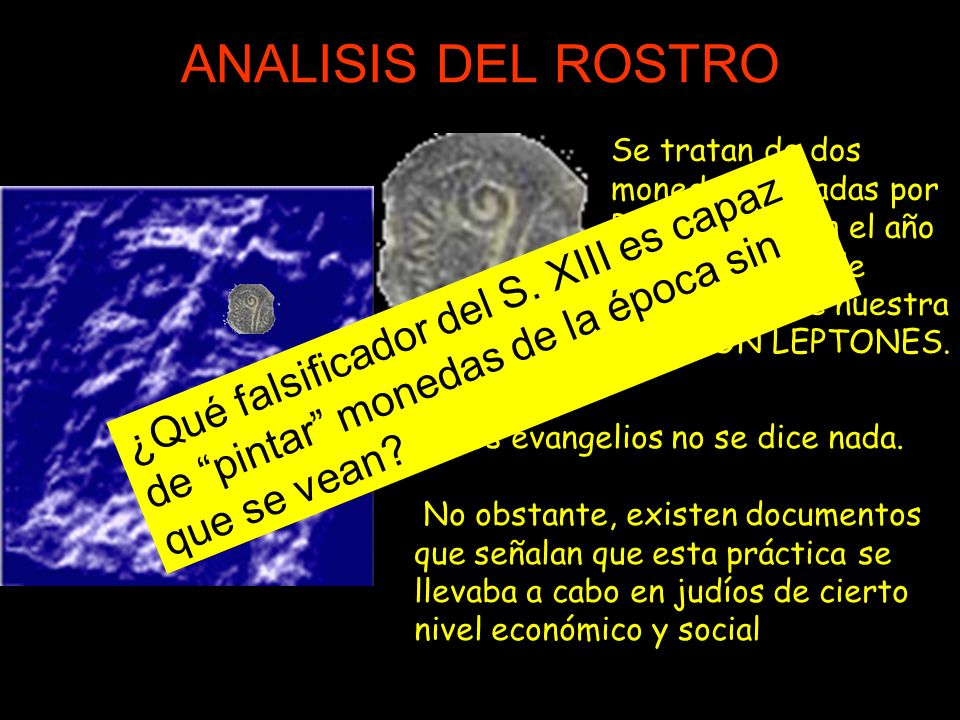 ANALISIS DEL ROSTRO Se tratan de dos monedas acuñadas por Poncio Pilato en el año 16 del reinado de Tiberio (26 de nuestra era). SON LEPTONES.