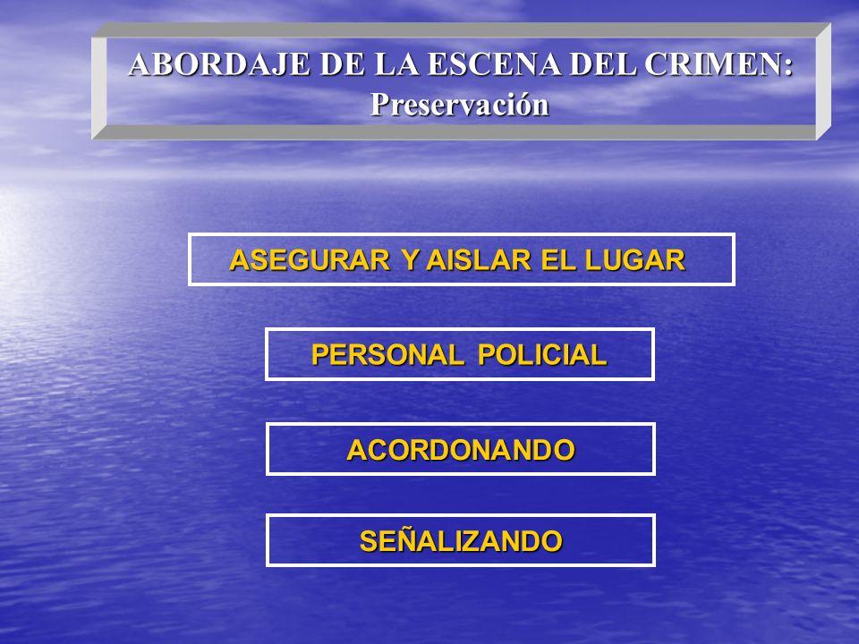 ABORDAJE DE LA ESCENA DEL CRIMEN: ASEGURAR Y AISLAR EL LUGAR