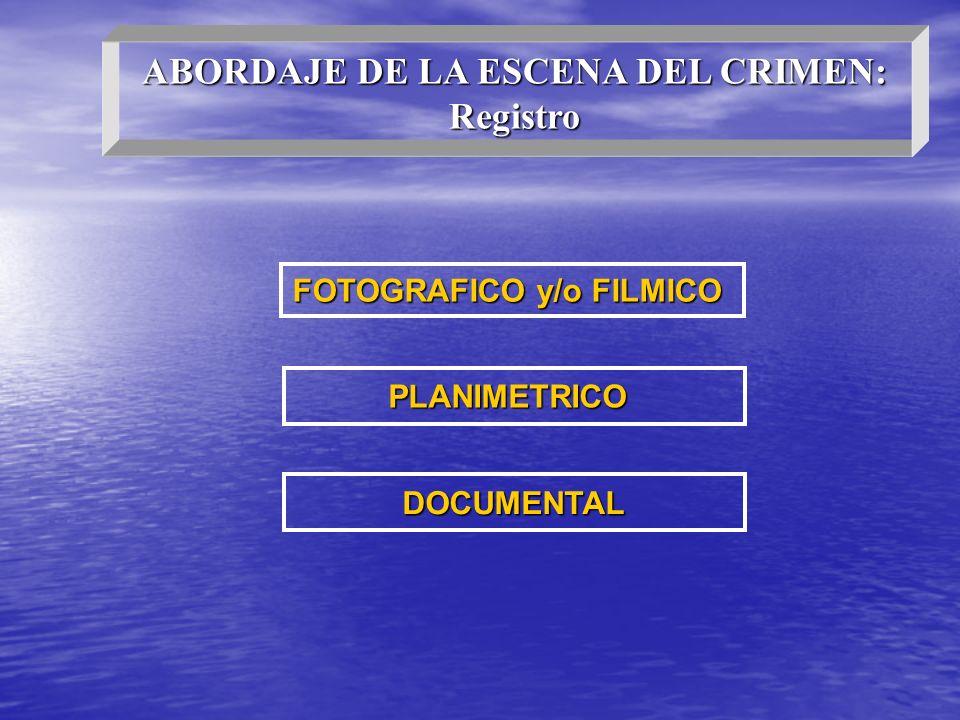 ABORDAJE DE LA ESCENA DEL CRIMEN: FOTOGRAFICO y/o FILMICO