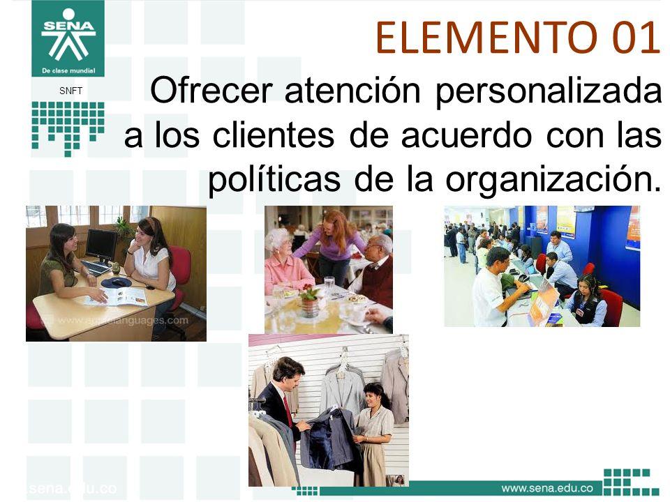 ELEMENTO 01 Ofrecer atención personalizada a los clientes de acuerdo con las políticas de la organización.