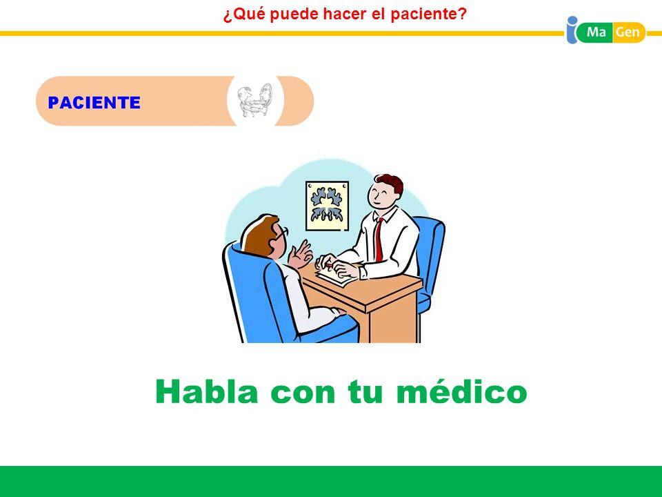 Habla con tu médico No tengas miedo a hablar con tu médico