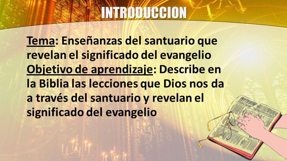 INTRODUCCION Tema: Enseñanzas del santuario que revelan el significado del evangelio.