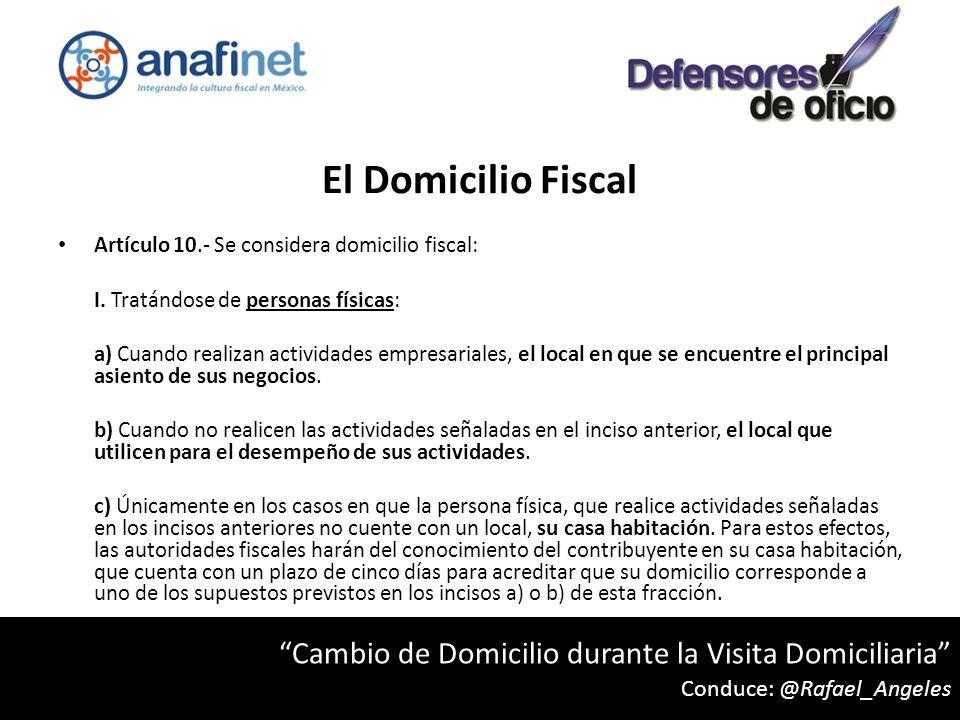 El Domicilio Fiscal Artículo 10.- Se considera domicilio fiscal: I. Tratándose de personas físicas: