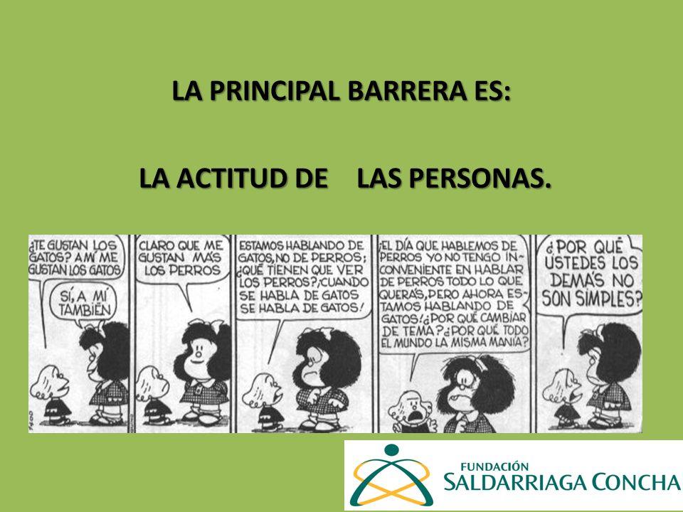 LA PRINCIPAL BARRERA ES: LA ACTITUD DE LAS PERSONAS.