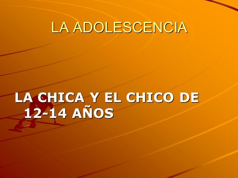 LA ADOLESCENCIA LA CHICA Y EL CHICO DE 12-14 AÑOS