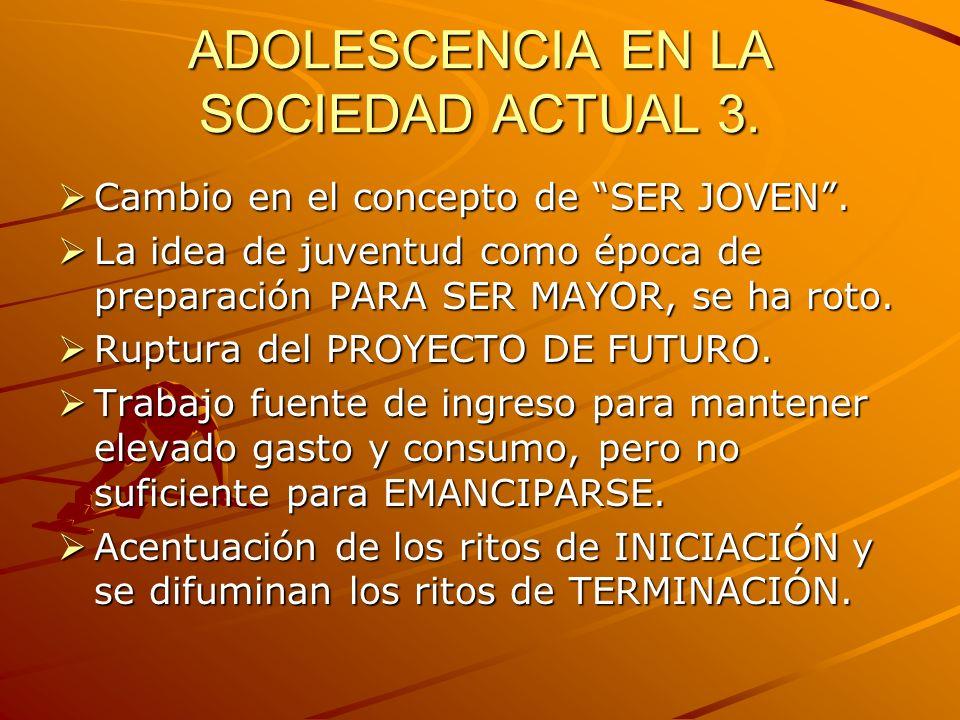 ADOLESCENCIA EN LA SOCIEDAD ACTUAL 3.
