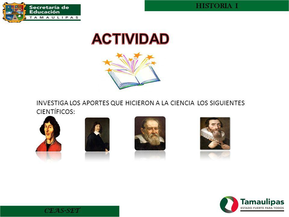 HISTORIA I ACTIVIDAD. INVESTIGA LOS APORTES QUE HICIERON A LA CIENCIA LOS SIGUIENTES CIENTÍFICOS: