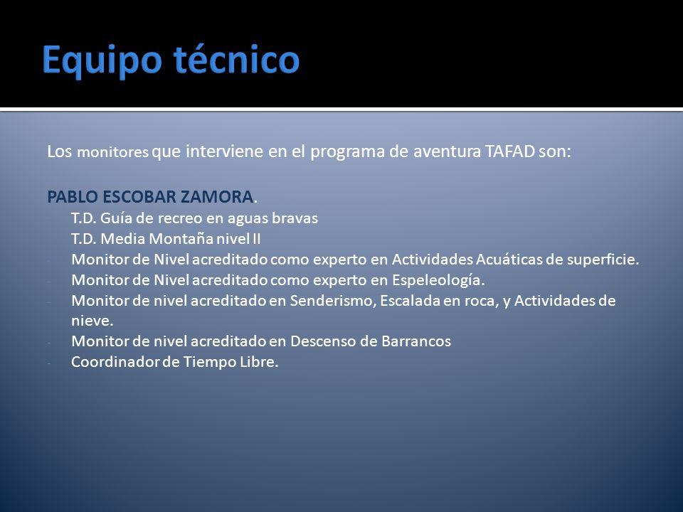 Equipo técnico Los monitores que interviene en el programa de aventura TAFAD son: PABLO ESCOBAR ZAMORA.