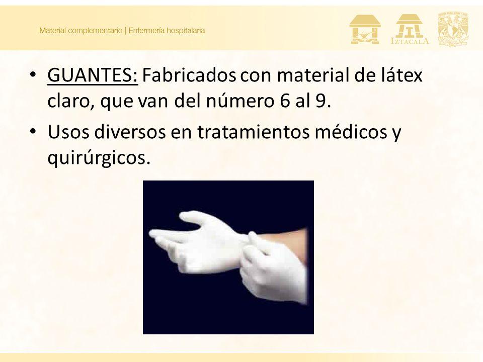 GUANTES: Fabricados con material de látex claro, que van del número 6 al 9.