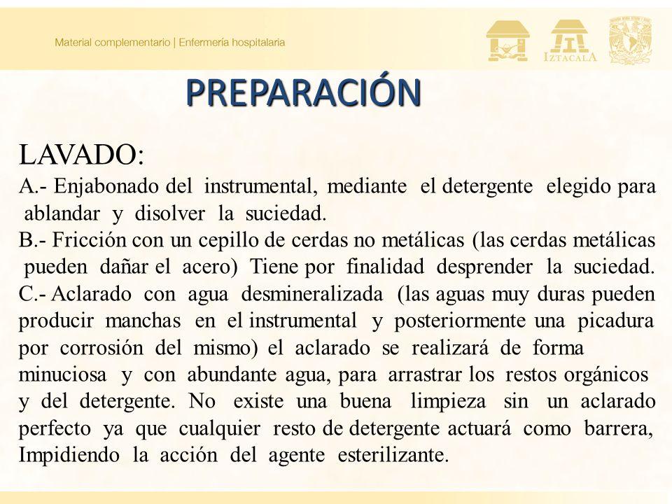 PREPARACIÓN LAVADO: A.- Enjabonado del instrumental, mediante el detergente elegido para. ablandar y disolver la suciedad.