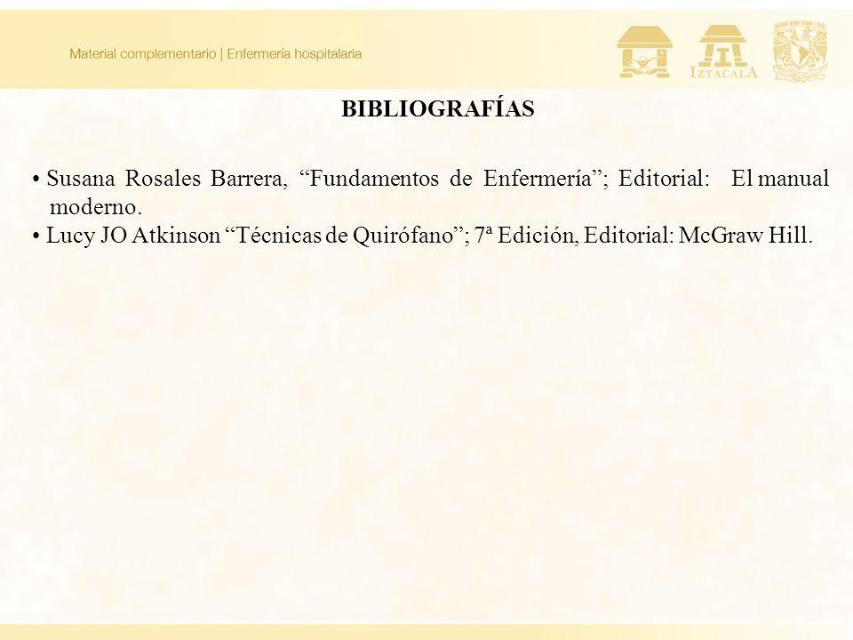 BIBLIOGRAFÍAS Susana Rosales Barrera, Fundamentos de Enfermería ; Editorial: El manual. moderno.