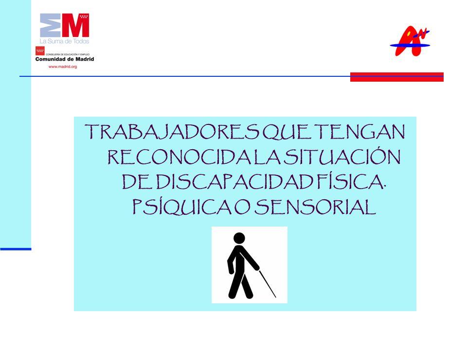 TRABAJADORES QUE TENGAN RECONOCIDA LA SITUACIÓN DE DISCAPACIDAD FÍSICA