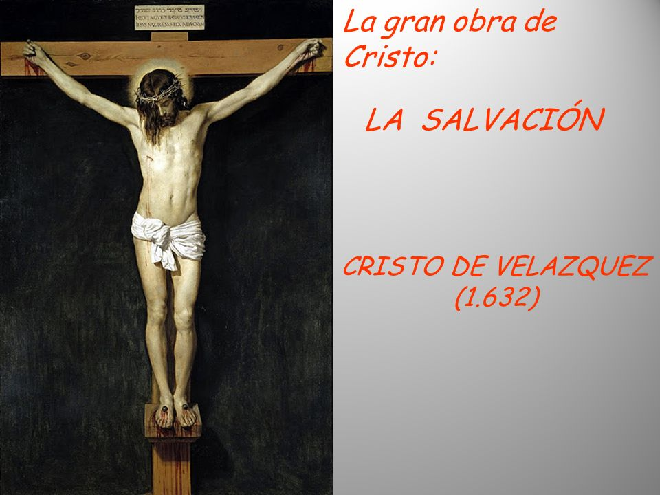 La gran obra de Cristo: LA SALVACIÓN CRISTO DE VELAZQUEZ (1.632)