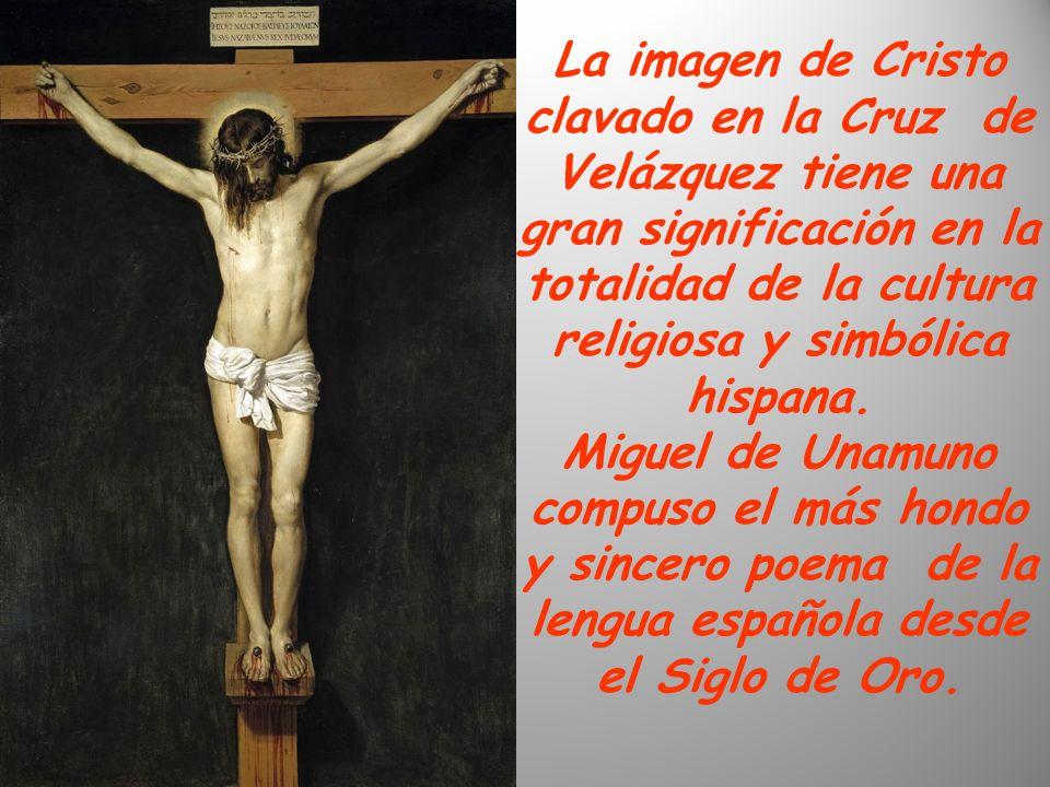 La imagen de Cristo clavado en la Cruz de Velázquez tiene una gran significación en la totalidad de la cultura religiosa y simbólica hispana.