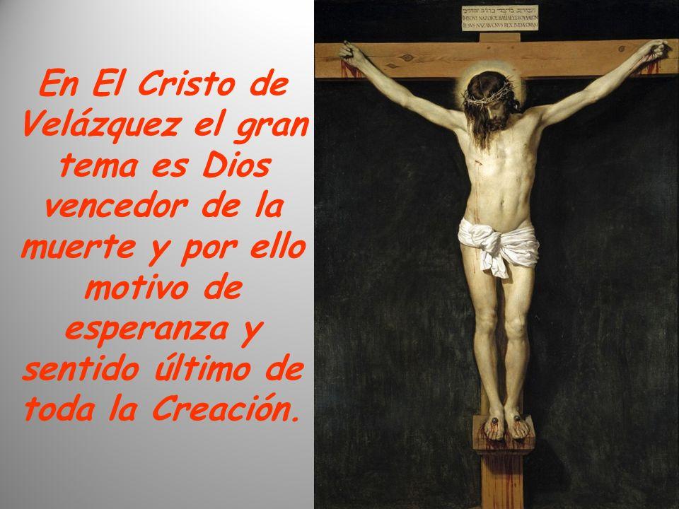 En El Cristo de Velázquez el gran tema es Dios vencedor de la muerte y por ello motivo de esperanza y sentido último de toda la Creación.